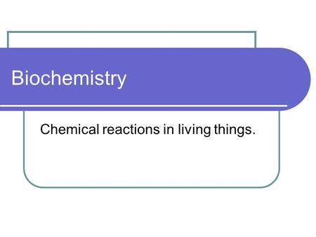Biochemistry Chemical reactions in living things..