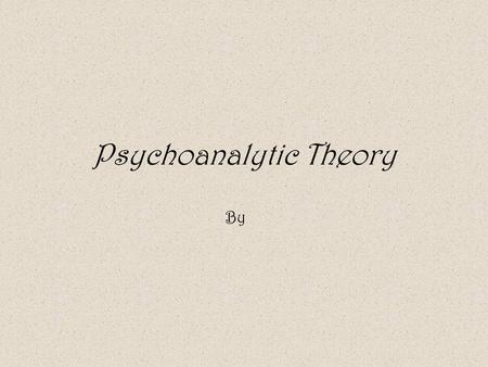 Psychoanalytic Theory By. General Overview The psychoanalytic theory, developed by <strong>Sigmund</strong> Freud, states that there are inner forces outside of your awareness.