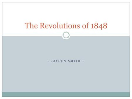 ~ JAYDEN SMITH ~ The Revolutions of 1848. How They Started and Why They Failed Immediate successes turned into quick disasters Minorities fought each.