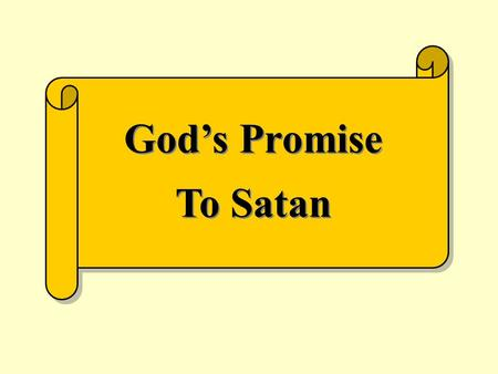 "God's Promise To Satan. Promise ""An oral or written agreement to do or not do something; vow"" Webster The Bible is all about something God promised early."