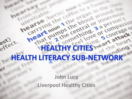 John Lucy Liverpool Healthy Cities. Sub-networks  Healthy Ageing  Healthy Urban Environment  Health Equity  Health Literacy.