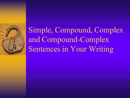 Once a writer knows the difference between the three sentence types (simple, compound, and complex), it is possible to write with sentence variety. Sentence.