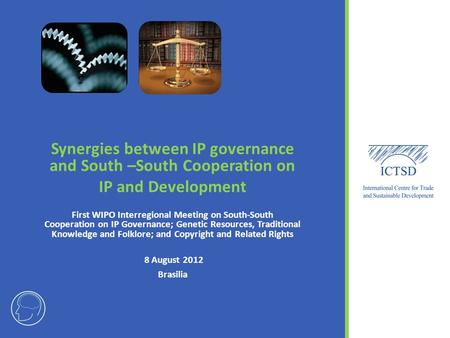 Synergies between IP governance and South –South Cooperation on IP and Development First WIPO Interregional Meeting on South-South Cooperation on IP Governance;