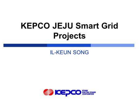 KEPCO JEJU Smart Grid Projects IL-KEUN SONG. ⅤⅤ Frankfurt (Germany), 6-9 June 2011  History 1898 : The first electric power company was founded 1961.