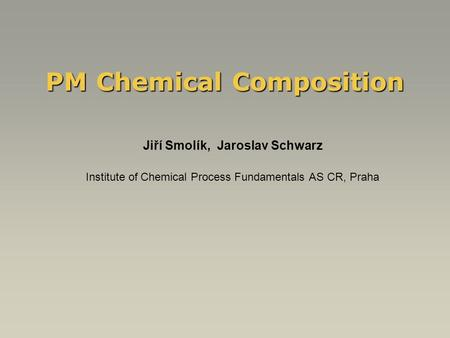 PM Chemical Composition Jiří Smolík, Jaroslav Schwarz Institute of Chemical Process Fundamentals AS CR, Praha.