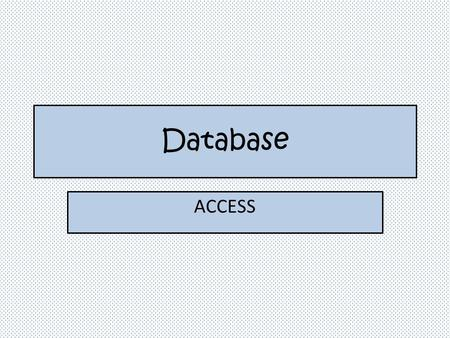Database ACCESS. Database A series of objects used to enter, manage, and view data.