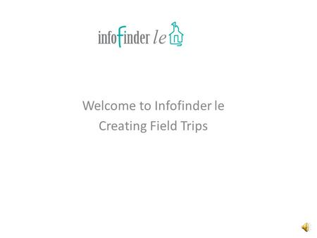 Welcome to Infofinder le Creating Field Trips Field trips can now be automated. By clicking on Request a New Field Trip.