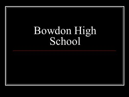 Bowdon High School. Faculty of BHS 26 teaching slots 6 of our 26 teachers – BHS grads Average years teaching – 17.5 Average years teaching at BHS – 10.