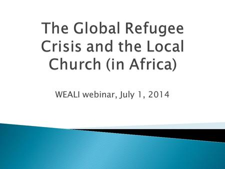 WEALI webinar, July 1, 2014.  Critical and growing because of conflict and forceful displacement of people.  In the East and Horn of Africa alone, UNHCR.