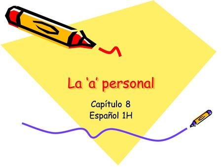 La 'a' personal Capítulo 8 Español 1H. Any time you do something (an action) there is someone or something that is receiving the action. We refer to this.