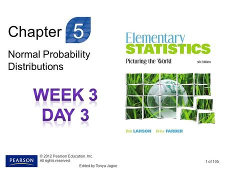 Chapter Normal Probability Distributions 1 of 105 5 © 2012 Pearson Education, Inc. All rights reserved. Edited by Tonya Jagoe.