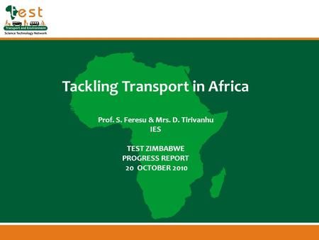 Www.afritest.net Tackling Transport in Africa Prof. S. Feresu & Mrs. D. Tirivanhu IES TEST ZIMBABWE PROGRESS REPORT 20 OCTOBER 2010.