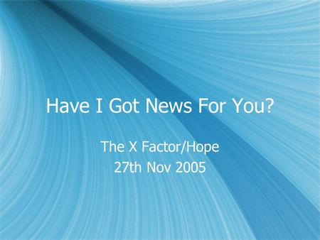 Have I Got News For You? The X Factor/Hope 27th Nov 2005 The X Factor/Hope 27th Nov 2005.