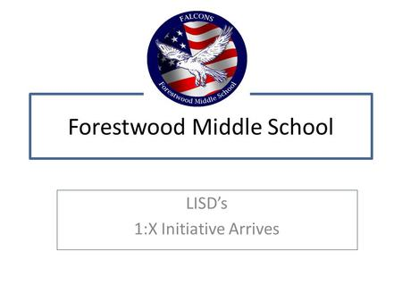 Forestwood Middle School LISD's 1:X Initiative Arrives.