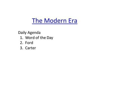 The Modern Era Daily Agenda 1. Word of the Day 2. Ford 3. Carter.