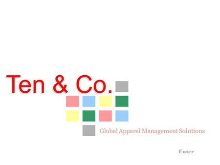 Ten & Co. Ten & Co. Enter Global Apparel Management Solutions.
