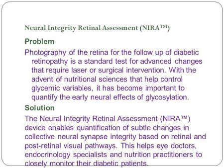 Neural Integrity Retinal Assessment (NIRA™) Problem Photography of the retina for the follow up of diabetic retinopathy is a standard test for advanced.