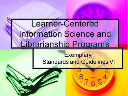 Learner-Centered Information Science and Librarianship Programs Exemplary Standards and Guidelines VI.