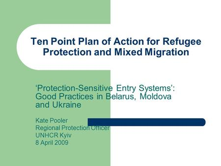 Ten Point Plan of Action for Refugee Protection and Mixed Migration 'Protection-Sensitive Entry Systems': Good Practices in Belarus, Moldova and Ukraine.