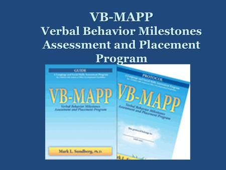 VB-MAPP Verbal Behavior Milestones Assessment and Placement Program