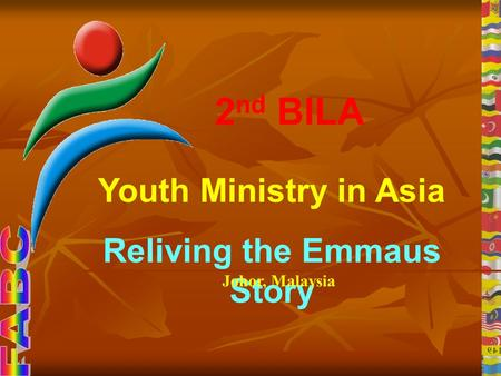 2 nd BILA Youth Ministry <strong>in</strong> Asia Reliving the Emmaus Story Johor, Malaysia.