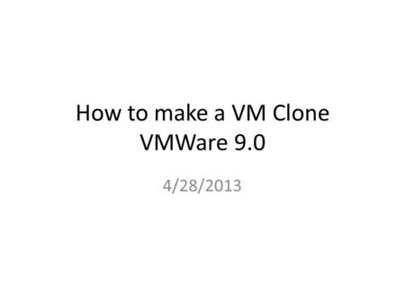 "How to make a VM Clone VMWare 9.0 4/28/2013. With the VM of the machine you want to clone powered off, Select the VM, then right click, and select ""Manage"","