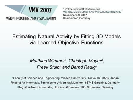 12 th International Fall Workshop VISION, MODELING, AND VISUALIZATION 2007 November 7-9, 2007 Saarbrücken, Germany Estimating Natural Activity by Fitting.