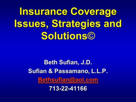 Insurance Coverage Issues, Strategies and Solutions Insurance Coverage Issues, Strategies and Solutions© Beth Sufian, J.D. Sufian & Passamano, L.L.P.