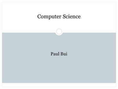 Computer Science Paul Bui. About Me Lincoln-Douglas Debate Mon/Tues/Thurs McKinley  Swanson  Yorktown.