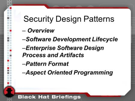 Security Design Patterns – Overview –Software Development Lifecycle –Enterprise Software Design Process and Artifacts –Pattern Format –Aspect Oriented.