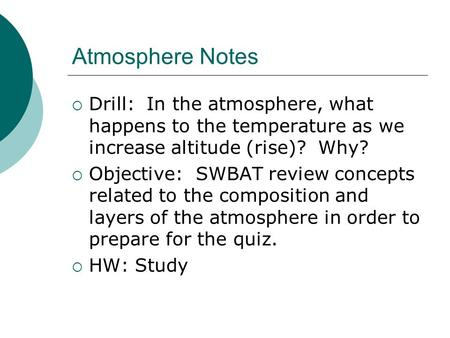 Atmosphere Notes Drill: In the atmosphere, what happens to the temperature as we increase altitude (rise)? Why? Objective: SWBAT review concepts related.