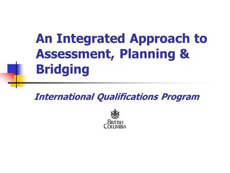 An Integrated Approach to Assessment, Planning & Bridging International Qualifications Program.