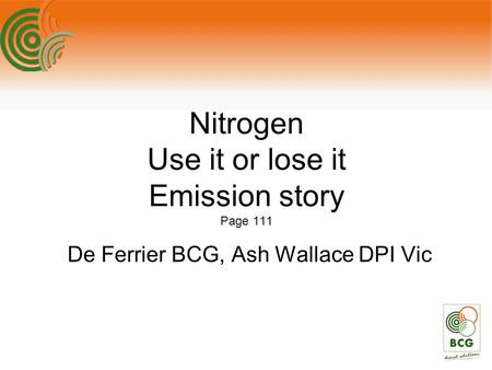 Nitrogen Use it or lose it Emission story Page 111 De Ferrier BCG, Ash Wallace DPI Vic.