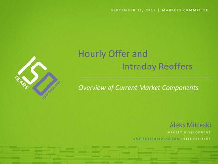 SEPTEMBER 12, 2012 | MARKETS COMMITTEE Aleks Mitreski MARKET DEVELOPMENT (413) 535-4367 Hourly Offer and Intraday.