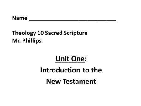 Name ____________________________ Theology 10 Sacred Scripture Mr. Phillips Unit One: Introduction to the New Testament.