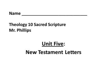 Name ____________________________ Theology 10 Sacred Scripture Mr. Phillips Unit Five: New Testament Letters.