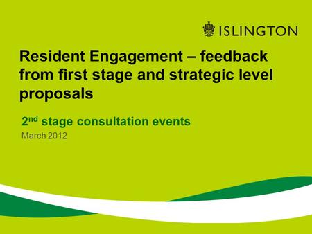 Resident Engagement – feedback from first stage and strategic level proposals 2 nd stage consultation events March 2012.
