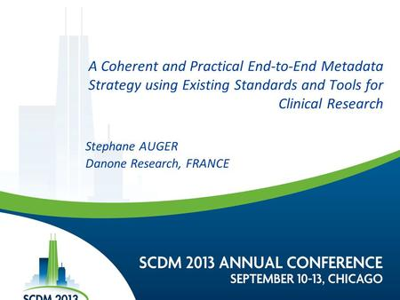 A Coherent and Practical End-to-End Metadata Strategy using Existing Standards and Tools for Clinical Research Stephane AUGER Danone Research, FRANCE.
