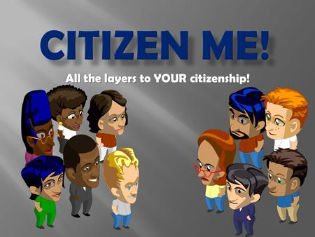 All the layers to YOUR citizenship! I wonder what a CITIZEN is?