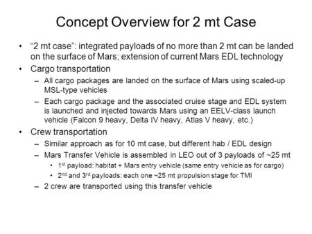 "Concept Overview for 2 mt Case ""2 mt case"": integrated payloads of no more than 2 mt can be landed on the surface of Mars; extension of current Mars EDL."