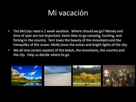 Mi vacación The McCoys need a 2 week vacation. Where should we go? Money and time of year are not important. Kevin likes to go camping, hunting, and fishing.