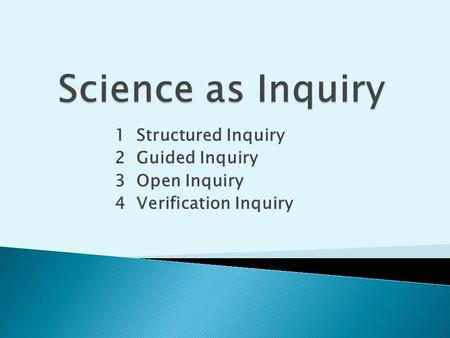 1 Structured Inquiry 2 Guided Inquiry 3 Open Inquiry 4 Verification Inquiry.