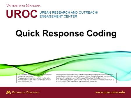 UROC URBAN RESEARCH AND OUTREACH/ ENGAGEMENT CENTER Quick Response Coding The University of Minnesota is an equal opportunity educator and employer. This.
