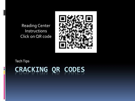 Tech Tips Reading Center Instructions Click on QR code.