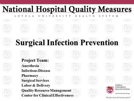 Surgical Infection Prevention Project Team: Anesthesia Infectious Disease Pharmacy Surgical Services Labor & Delivery Quality Resource Management Center.