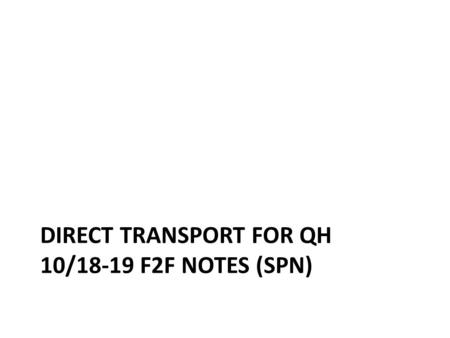 DIRECT TRANSPORT FOR QH 10/18-19 F2F NOTES (SPN).