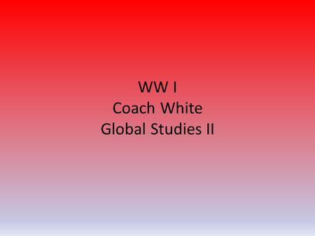 WW I Coach White Global Studies II. Allied Powers ___________________.
