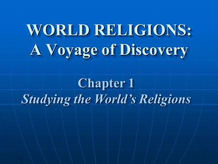 WORLD RELIGIONS: A Voyage of Discovery