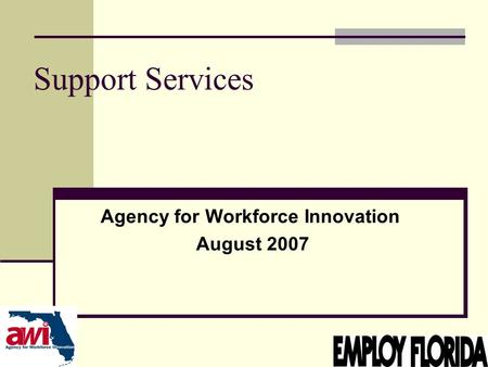 1 Support Services Agency for Workforce Innovation August 2007.