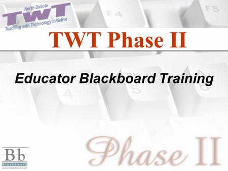 TWT Phase II Educator Blackboard Training. Phase II Delivery Why is it being delivered this way? Rural Locations ProximityAccess.